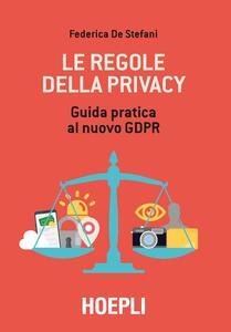 Le regole della privacy. Guida pratica al nuovo GDPR