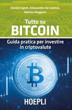 Tutto su bitcoin. Guida pratica per investire in criptovalute