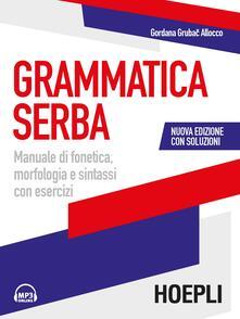 Grammatica serba. Manuale di fonetica, morfologia e sintassi con esercizi. Con File audio per il download - Gordana Grubac - copertina