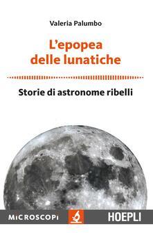 L' epopea delle lunatiche. Storie di astronome ribelli - Valeria Palumbo - copertina