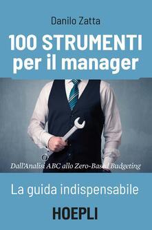 Laboratorioprovematerialilct.it 100 strumenti per il manager. La guida indispensabile. Dall'analisi ABC allo Zero-Based Budgeting Image