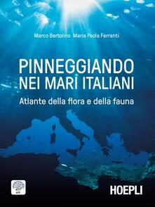 Pinneggiando nei mari italiani. Atlante della flora e della fauna - Marco Bertolino,Maria Paola Ferranti - copertina