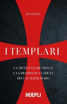 I templari. La spettacolare ascesa e la drammatica caduta dei cavalieri di Dio.pdf