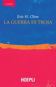 La guerra di Troia - Eric H. Cline - copertina