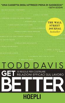 Get better. 15 regole per costruire relazioni efficaci sul lavoro - Todd Davis - copertina