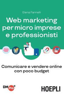 Web marketing per micro imprese e professionisti. Comunicare e vendere online con poco budget - Elena Farinelli - copertina