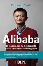 Alibaba. La storia di Jack Ma e dell'azienda che ha cambiato l'economia globale