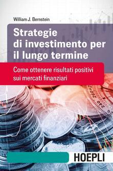 Strategie di investimento per il lungo termine. Come ottenere risultati positivi sui mercati finanziari.pdf