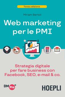 Web marketing per le PMI. Strategia digitale per fare business con Facebook, SEO, e-mail & Co. - Miriam Bertoli - copertina