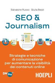 SEO & journalism. Strategie e tecniche di comunicazione per aumentare la visibilità dei contenuti online - Salvatore Russo,Giulia Bezzi - copertina