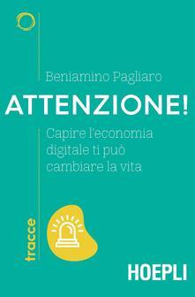 Attenzione! Capire l'economia digitale ti può cambiare la vita - Beniamino Pagliaro - copertina
