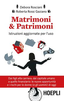 Matrimoni & patrimoni. Istruzioni aggiornate per l'uso - Debora Rosciani,Roberta Rossi Gaziano - copertina