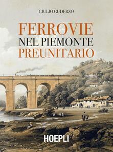 Ferrovie nel Piemonte preunitario - Giulio Guderzo - copertina