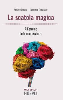 La scatola magica. All'origine delle neuroscienze - Antonio Cerasa,Francesco Tomaiuolo - copertina