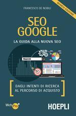 SEO Google. La guida alla nuova SEO. Dagli intenti di ricerca al percorso di acquisto