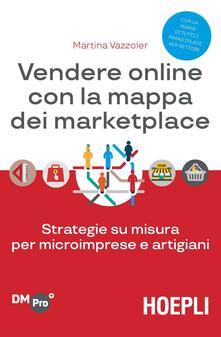 Vendere online con la mappa dei marketplace. Strategie su misura per microimprese e artigiani - Martina Vazzoler - copertina
