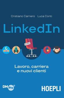 LinkedIn. Lavoro, carriera e nuovi clienti - Cristiano Carriero,Luca Conti - copertina