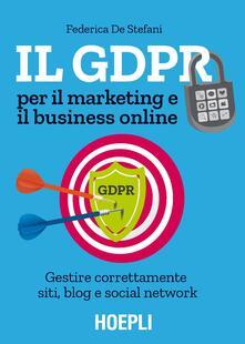 Il GDPR per il marketing e il business online. Gestire correttamente siti, blog e social network.pdf