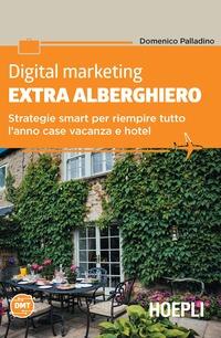 Digital marketing extra-alberghiero. Strategie smart per riempire tutto l'anno case vacanza e hotel - Palladino Domenico - wuz.it