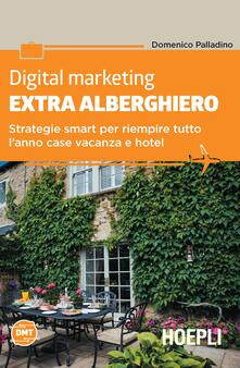 Digital marketing extra-alberghiero. Strategie smart per riempire tutto lanno case vacanza e hotel.pdf