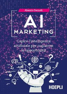 AI marketing. Capire l'intelligenza artificiale per coglierne le opportunità - Alessio Semoli - copertina