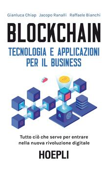 Blockchain. Tecnologia e applicazioni per il business - Gianluca Chiap,Jacopo Ranalli,Raffaele Bianchi - copertina