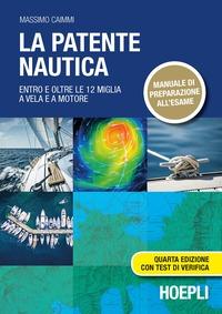 La La patente nautica. Entro e oltre le 12 miglia a vela e a motore - Caimmi Massimo - wuz.it