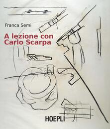A lezione con Carlo Scarpa - Franca Semi - copertina