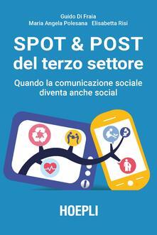 Spot & post del terzo settore. Quando la comunicazione sociale diventa anche social - Guido Di Fraia,Maria Angela Polesana,Elisabetta Risi - copertina