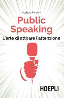 Public speaking. L'arte di attirare l'attenzione - Stefano Faraoni - copertina