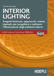 Interior lighting. Sorgenti luminose, apparecchi, sistemi, impianti per progettare e realizzare l'illuminazione degli ambienti interni - Gianni Forcolini - copertina