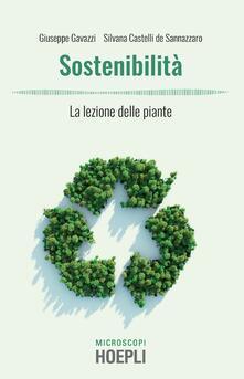 Sostenibilità. La lezione delle piante - Giuseppe Gavazzi,Silvana Castelli de Sannazzaro - copertina
