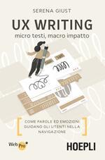 UX Writing. Micro testi, macro impatto. Come parole ed emozioni guidano gli utenti nella navigazione
