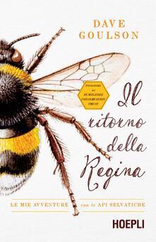 Il ritorno della regina. Le mie avventure con le api selvatiche - Dave Goulson - copertina