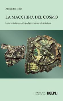 La macchina del cosmo. La meraviglia scientifica del meccanismo di Anticitera - Alexander Jones - copertina