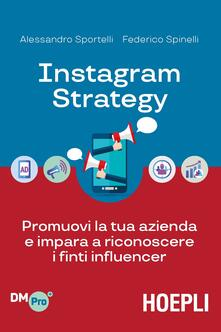 Instagram strategy. Promuovi la tua azienda e impara a riconoscere i finti influencer - Alessandro Sportelli,Federico Spinelli - copertina