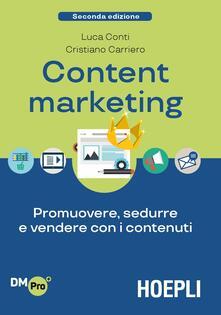 Content Marketing. Promuovere, sedurre e vendere con i contenuti - Luca Conti,Cristiano Carriero - copertina