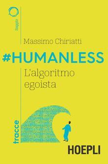 #Humanless. L'algoritmo egoista - Massimo Chiriatti - copertina