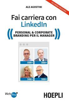 Fai carriera con Linkedin. Personal & corporate branding per il manager - Ale Agostini - copertina