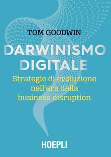 Darwinismo digitale. Strategie di evoluzione nell'era della business disruption - Tom Goodwin - copertina