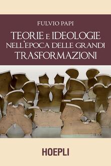 Teorie e ideologie nell'epoca delle grandi trasformazioni - Fulvio Papi - copertina