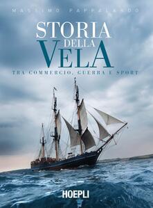 Storia della vela. Tra commercio, guerra e sport - Massimo Pappalardo - copertina