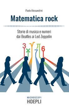 Matematica rock. Storie di musica e numeri dai Beatles ai Led Zeppelin - Paolo Alessandrini - copertina
