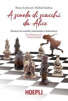 A scuola di scacchi da Alice. Intrecci tra scacchi, matematica e letteratura - Bruno Codenotti,Michele Godena - copertina