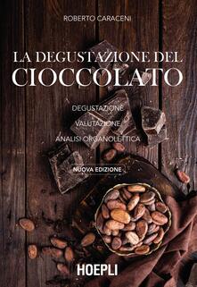 La degustazione del cioccolato. Degustazione. Valutazione. Analisi organolettica. Nuova ediz. - Roberto Caraceni - copertina