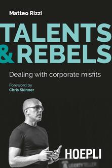 Talents & rebels. Dealing with corporate misfits - Matteo Rizzi - copertina