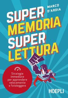 Super memoria super lettura. Strategie immediate per apprendere velocemente e fotoleggere - Marco D'Ardia - copertina