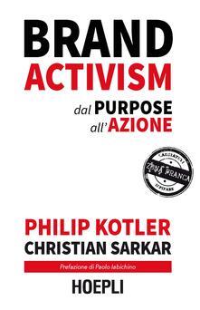 Brand activism. Dal purpose all'azione - Philip Kotler,Christian Sarkar - copertina