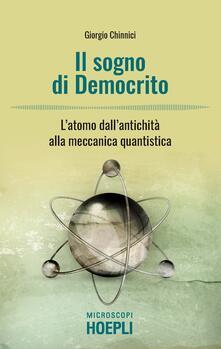 Il sogno di Democrito. L'atomo dall'antichità alla meccanica quantistica - Giorgio Chinnici - copertina