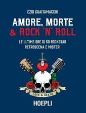 Copertina  Amore, morte & rock 'n' roll : le ultime ore di 50 rockstar retroscena e misteri